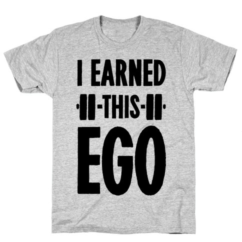 I Earned This Ego Mens T-Shirt