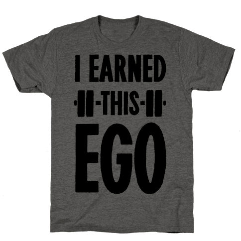 I Earned This Ego