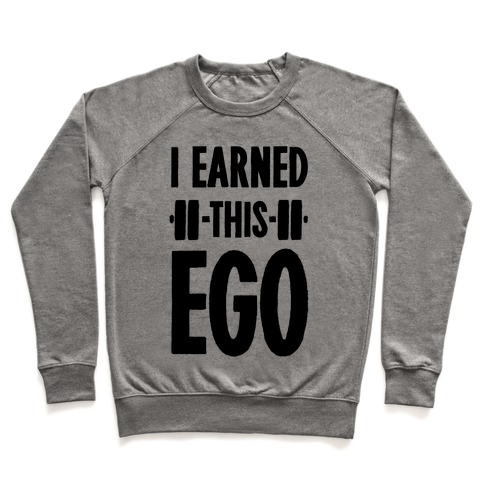 I Earned This Ego Pullover