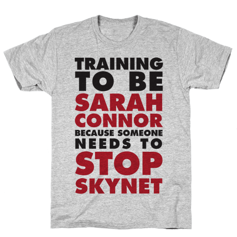 Training To Be Sarah Connor Because Someone Needs To Stop Skynet Mens T-Shirt