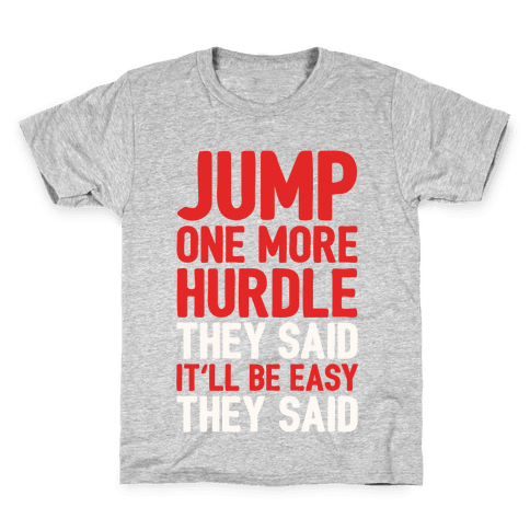 Jump One More Hurdle, They Said Kids T-Shirt