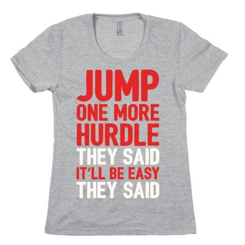 Jump One More Hurdle, They Said Womens T-Shirt