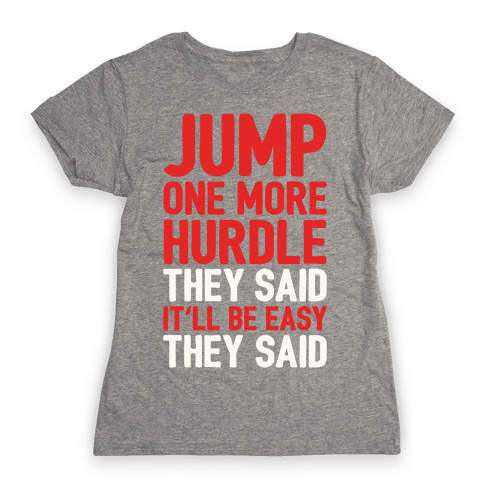 Jump One More Hurdle, They Said Womens T-Shirt
