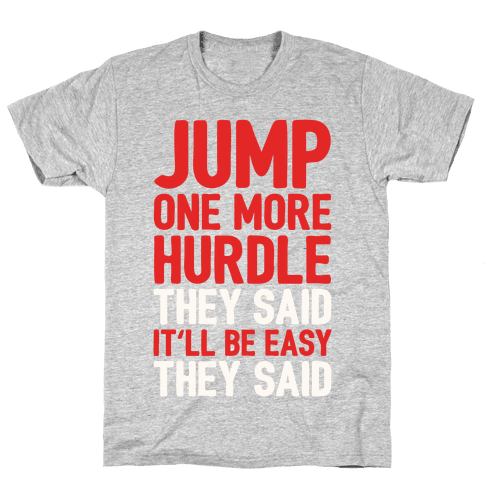 Jump One More Hurdle, They Said Mens T-Shirt