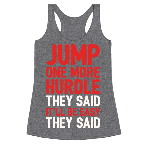 Jump One More Hurdle, They Said Racerback Tank Top