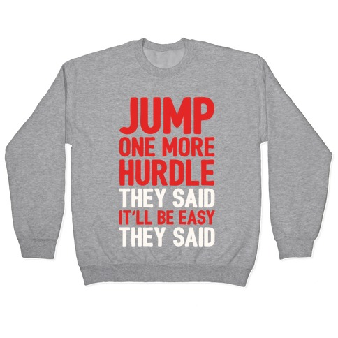 Jump One More Hurdle, They Said Pullover