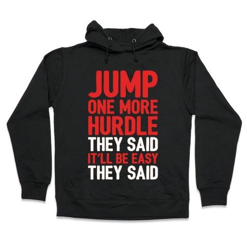Jump One More Hurdle, They Said Hooded Sweatshirt