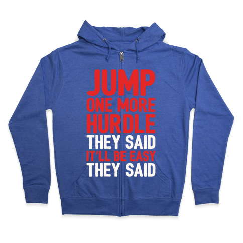 Jump One More Hurdle, They Said Zip Hoodie