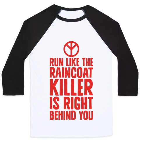 Run Like The Raincoat Killer Is Right Behind You Baseball Tee