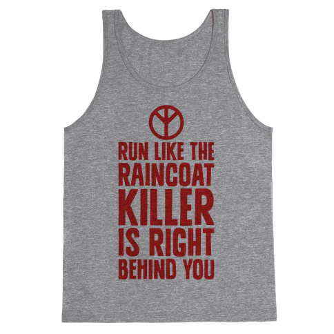 Run Like The Raincoat Killer Is Right Behind You Tank Top