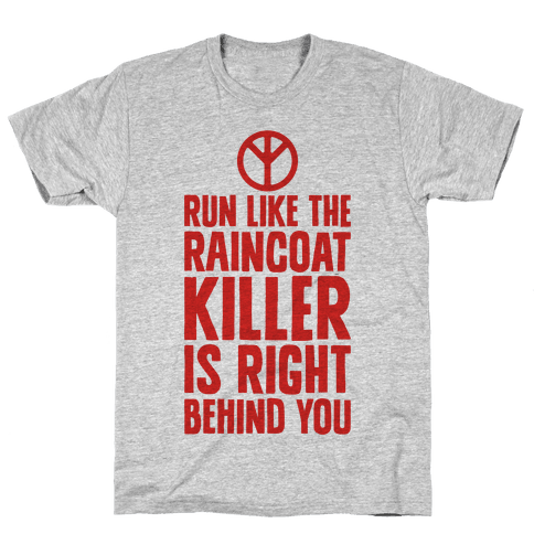 Run Like The Raincoat Killer Is Right Behind You Mens T-Shirt