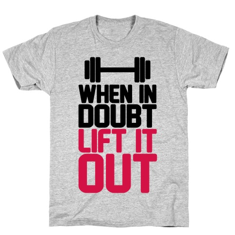 When In Doubt Lift It Out T-Shirt