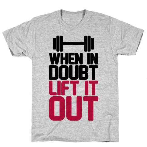 When In Doubt Lift It Out
