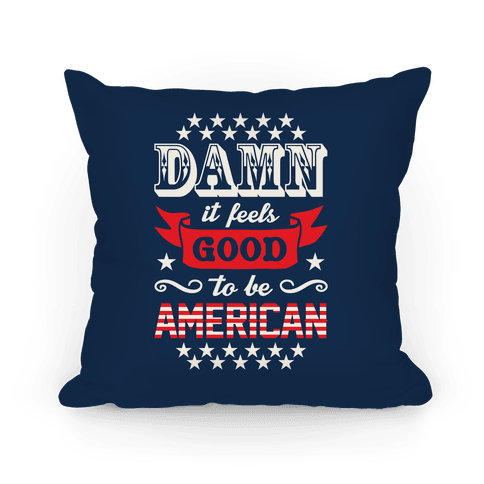 Damn It Feels Good To Be American Pillow