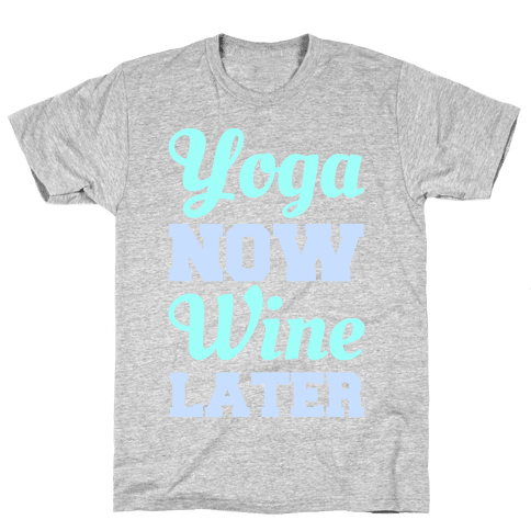 Yoga Now Wine Later Mens T-Shirt