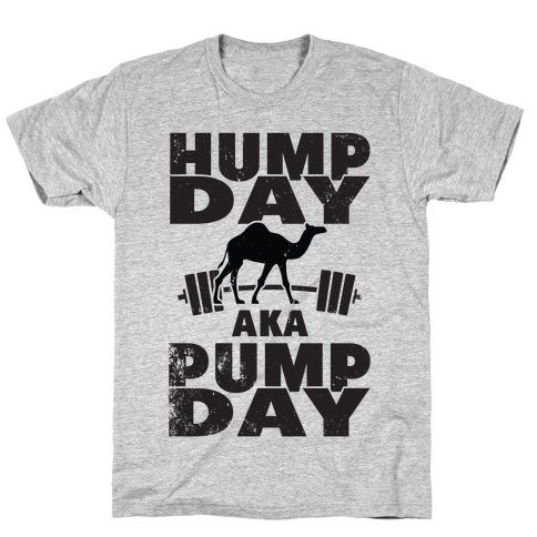 Hump Day AKA Pump Day T-Shirt