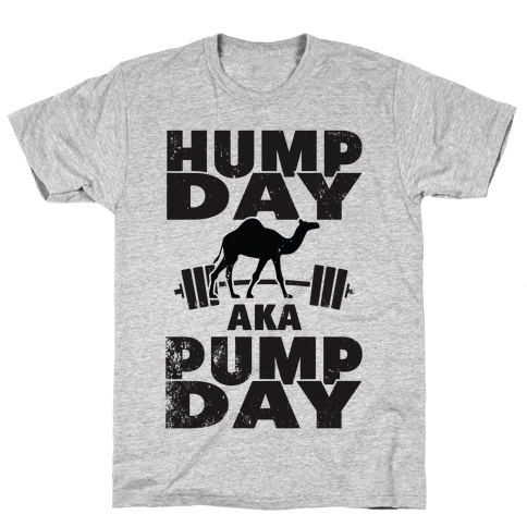 Hump Day AKA Pump Day Mens T-Shirt