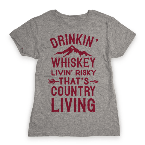Drinkin' Whiskey Livin' Risky That's Country Living Womens T-Shirt