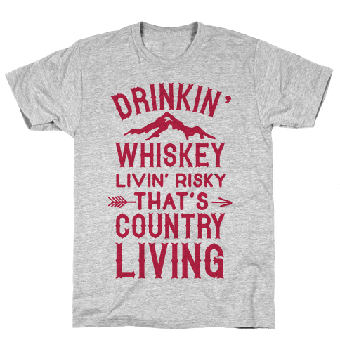 Drinkin' Whiskey Livin' Risky That's Country Living Mens T-Shirt