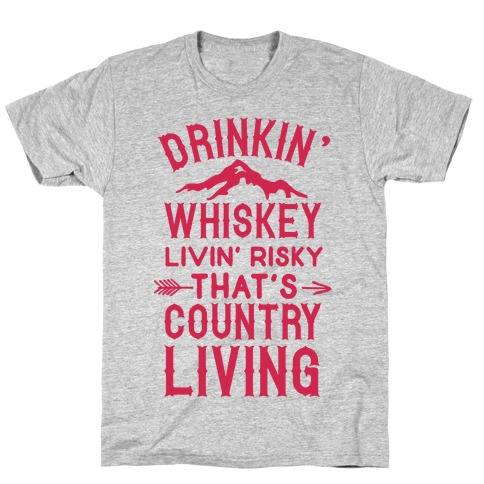 Drinkin' Whiskey Livin' Risky That's Country Living T-Shirt