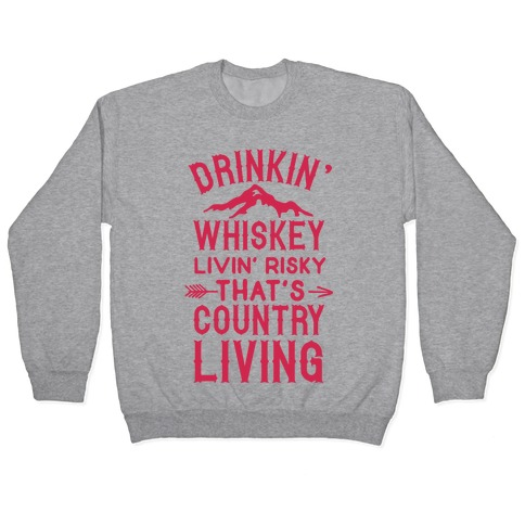 Drinkin' Whiskey Livin' Risky That's Country Living Pullover