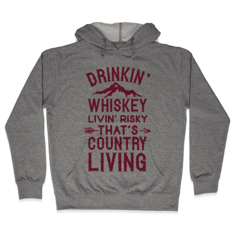 Drinkin' Whiskey Livin' Risky That's Country Living Hooded Sweatshirt