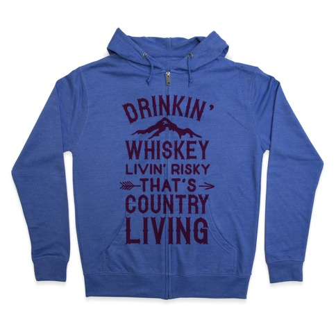 Drinkin' Whiskey Livin' Risky That's Country Living Zip Hoodie