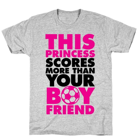 This Princess Scores More Than Your Boyfriend (Soccer) T-Shirt
