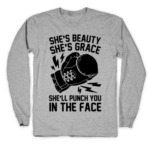 She's Beauty She's Grace She'll Punch You In The Face Long Sleeve T-Shirt