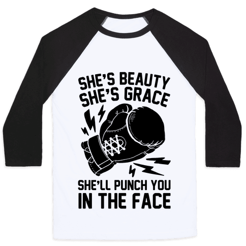 She's Beauty She's Grace She'll Punch You In The Face Baseball Tee