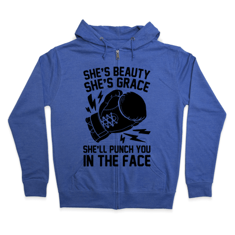 She's Beauty She's Grace She'll Punch You In The Face Zip Hoodie