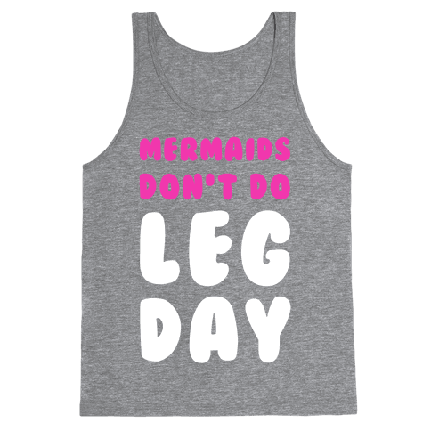 Mermaids Don't Do Leg Day Tank Top
