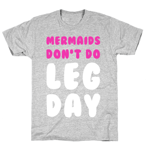 Mermaids Don't Do Leg Day Mens T-Shirt