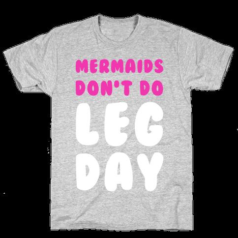 Mermaids Don't Do Leg Day Mens T-Shirt