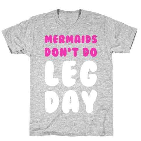 Mermaids Don't Do Leg Day T-Shirt