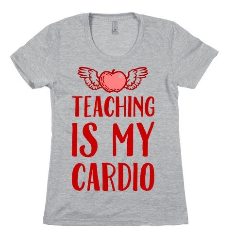 Teaching is My Cardio Womens T-Shirt