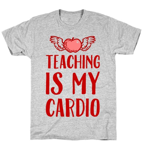 Teaching is My Cardio T-Shirt