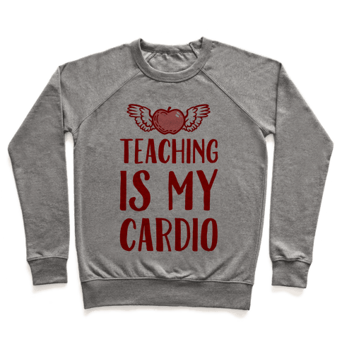 Teaching is My Cardio Pullover