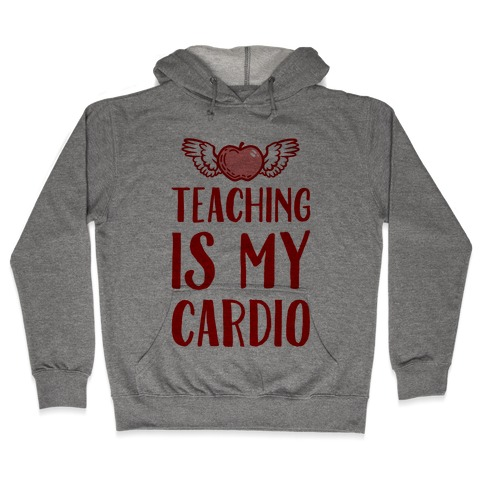 Teaching is My Cardio Hooded Sweatshirt