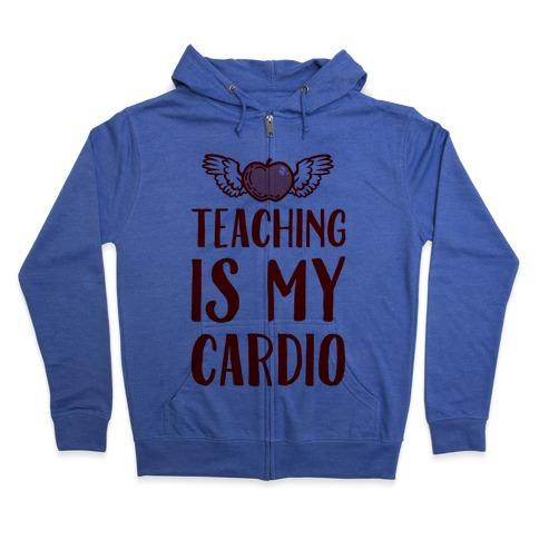 Teaching is My Cardio Zip Hoodie