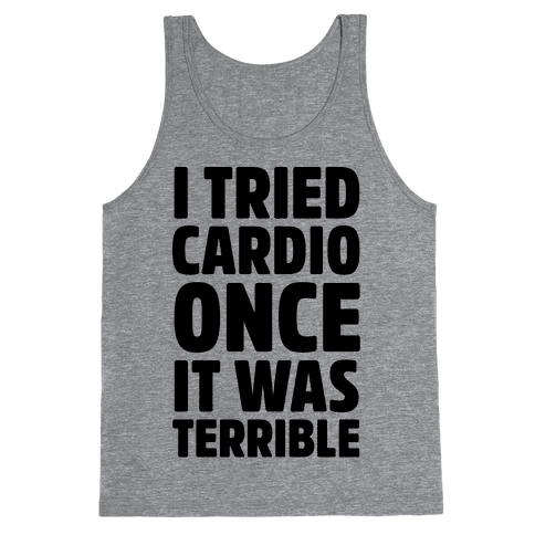 I Tried Cardio Once It Was Horrible Tank Top