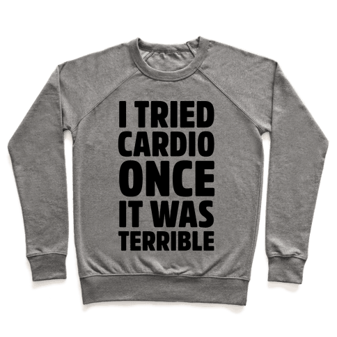 I Tried Cardio Once It Was Horrible Pullover