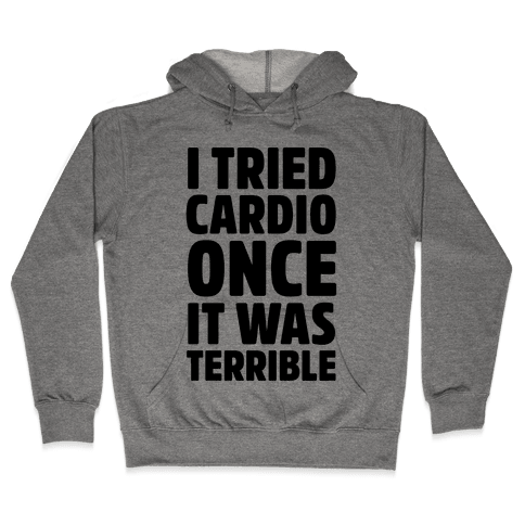 I Tried Cardio Once It Was Horrible Hooded Sweatshirt