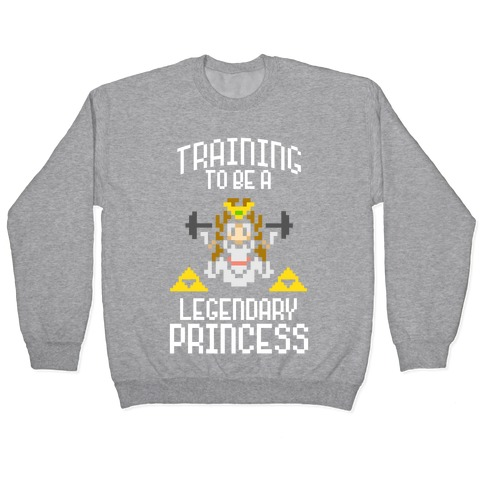 Training To Be A Legendary Princess Pullover