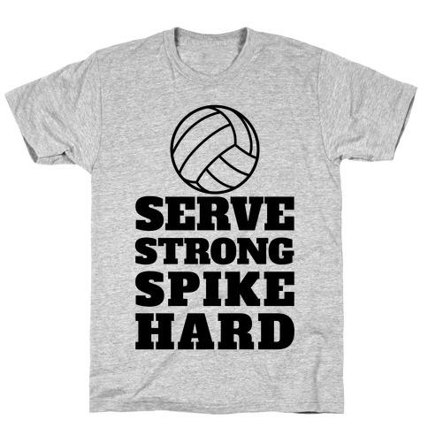 Serve Strong Spike Hard Mens/Unisex T-Shirt
