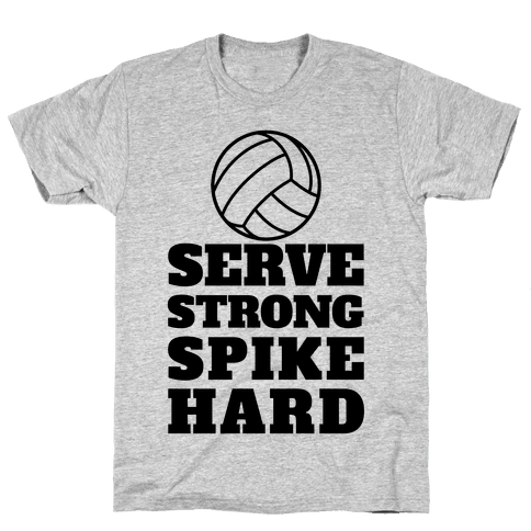 Serve Strong Spike Hard Mens T-Shirt