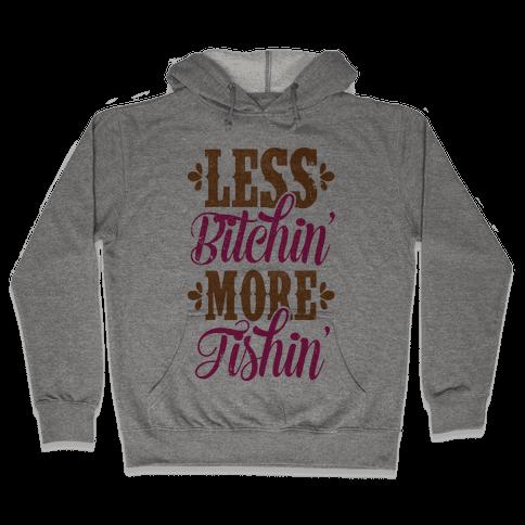 Less Bitchin' More Fishin' Hooded Sweatshirt