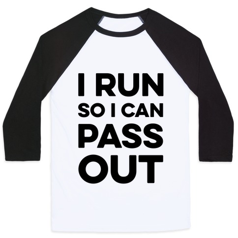I Run So I Can Pass Out Baseball Tee