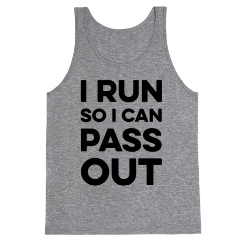 I Run So I Can Pass Out Tank Top