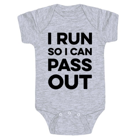 I Run So I Can Pass Out Baby Onesy